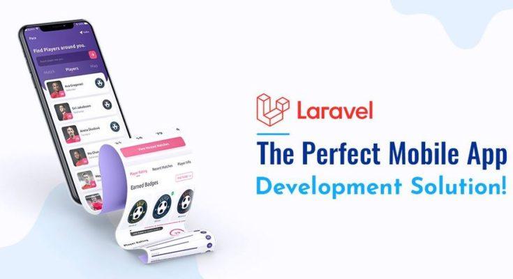Why Do Businesses Choose Laravel for Mobile App Development