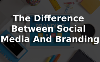 The Difference Between Social Media And Branding